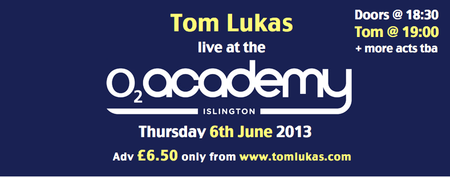 Tom Lukas Live at o2 Academy 2 Islington 7pm