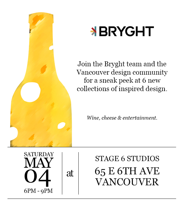 Join the Bryght team and the Vancouver design community for a sneak peek at 6 new collections of inspired design.