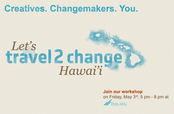 Creatives. Changemakers. You. Let's travel2change Hawaii!