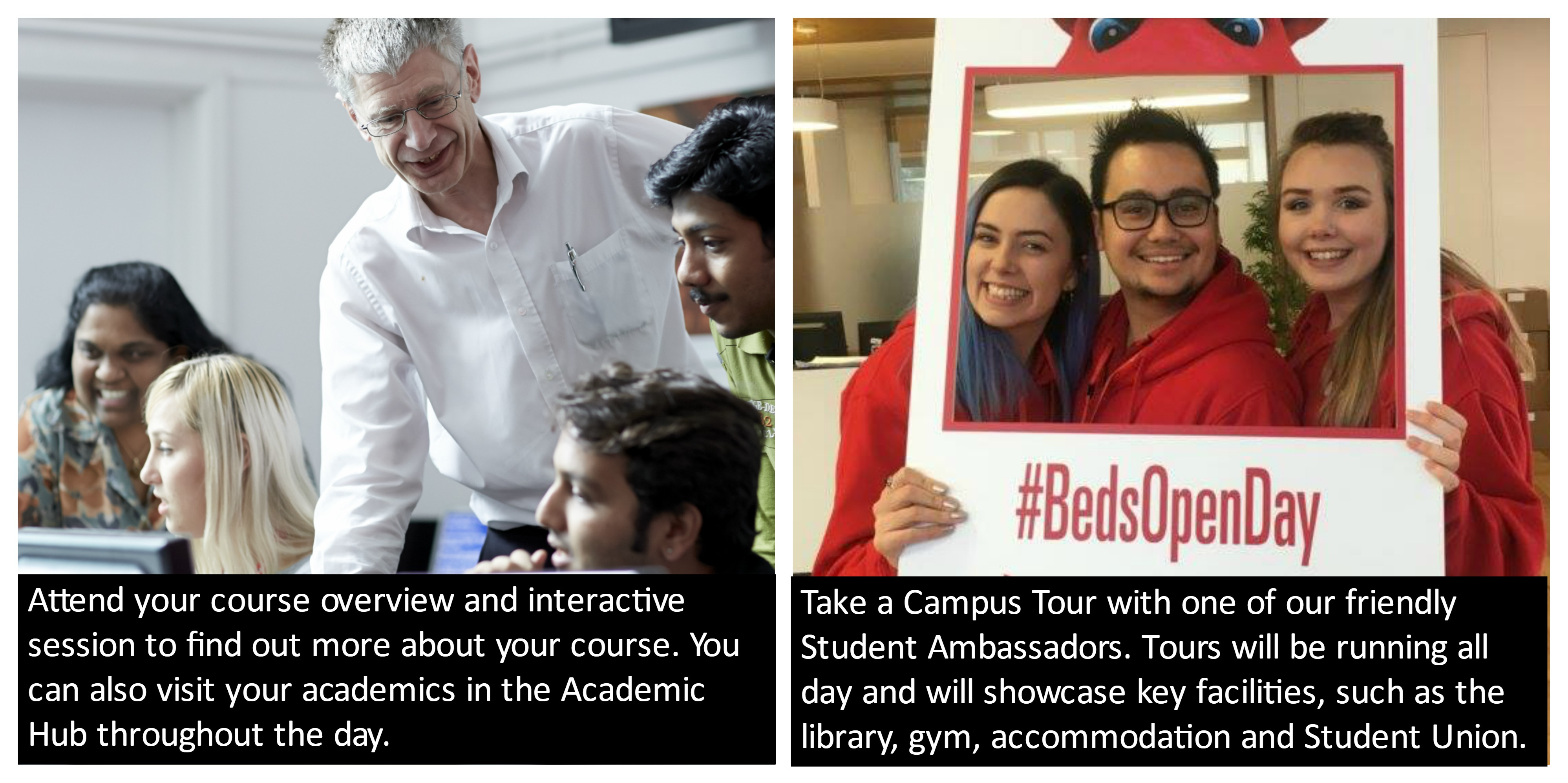 Attend your course overview and interactive session; Recieve a campus tour from a friendly Student Ambassador