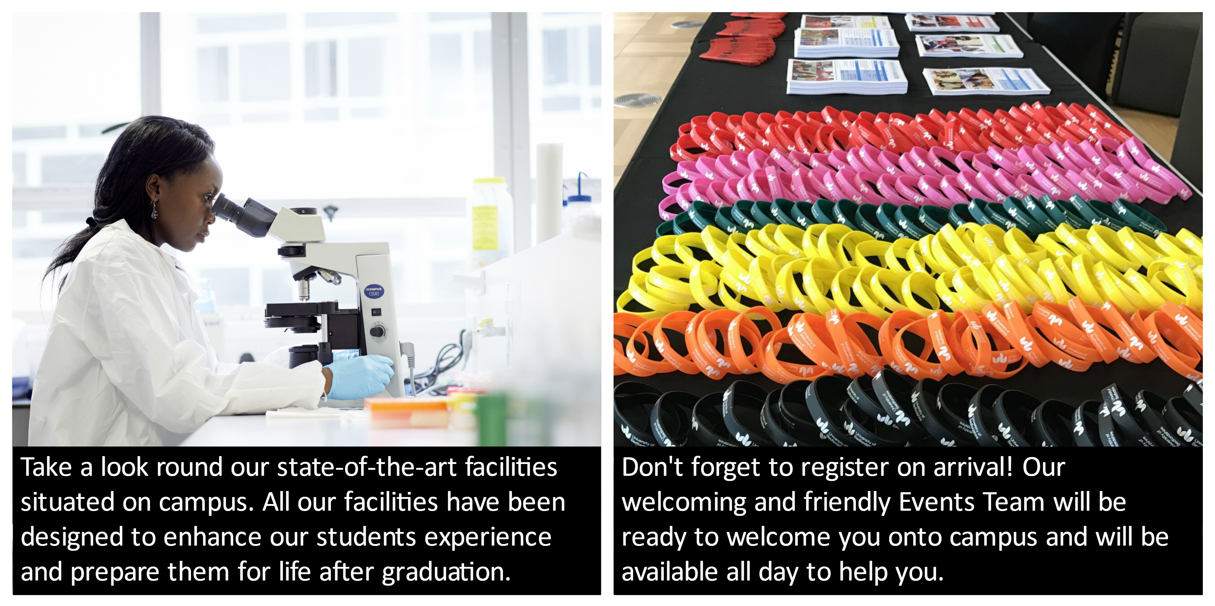 Take a look round our state-of-the-art facilities situated on campus. All our facilities have been designed to enhance our students experience and prepare them for life after graduation. Don't forget to register on arrival! Our welcoming and friendly Events Team will be ready to welcome you onto campus and will be available all day to help you.