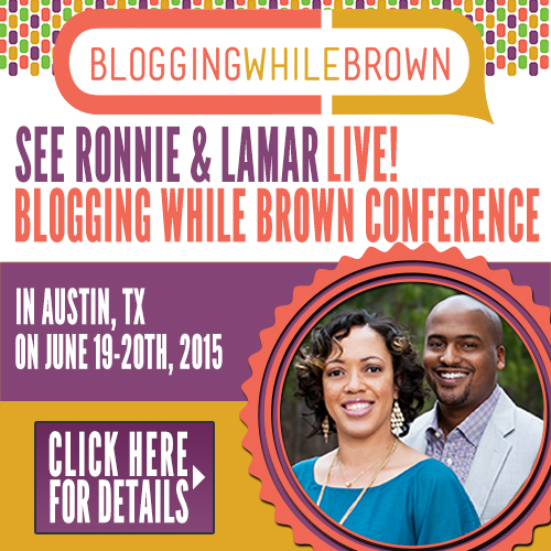 Ronnie and Lamar Tyler of Black and Married With Kids will be presenting at the 2015 Blogging While Brown Conference
