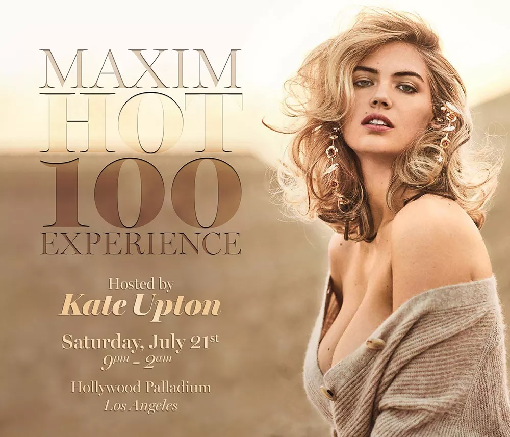 Kate Upton Hosts the 2018 Maxim Hot 100 Party. Maxim Magazine celebrates Kate Hudson and all the ladies of Maxim's 2018 Hot 100 List. See beautiful models, actresses, athletes, entertainers and live performances at the 2018 Maxim Hot 100 Party. Buy tickets, VIP Tickets and VIP Tables at the guaranteed lowest price from your Official VIP Host VIP Exclusives using Maxim Hot 100 Party Access Code: VIPEXCLUSIVES