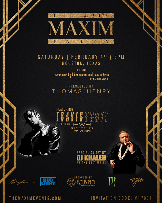 Maxim Super Bowl 2017 Tickets. Buy official Tickets and Tables for the 2017 Maxim Party by using Maxim Invitation Code: MH7004. Visit Offical Host, VIP Exclusives for personal assistance in booking your tickets, tables and VIP experience at the guaranteed lowest rate.