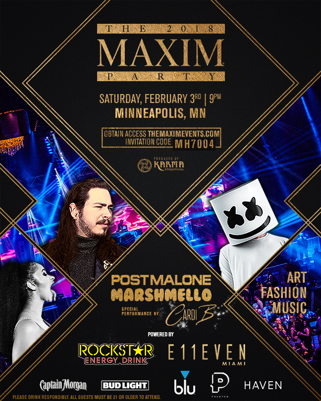 2018 Maxim Super Bowl Party Tickets. February 3, 2018 Minneapolis, Minnesota. Maxim Super Bowl Party Invitation Code: MH7004. Purchase Maxim Super Bowl Party Tickets at the guaranteed lowest rate at VIPexclusives.com using Maxim Invitation Code: MH7004. Official Tickets, Tables, and VIP Services. Featuring Post Malone, DJ Marshmello and Special Performance by Cardi B. Super Bowl 52 Party