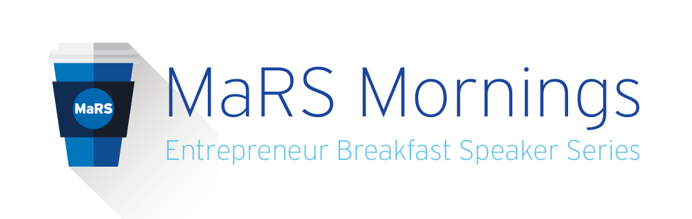 MaRS Mornings Entrepreneur Breakfast Speaker Series