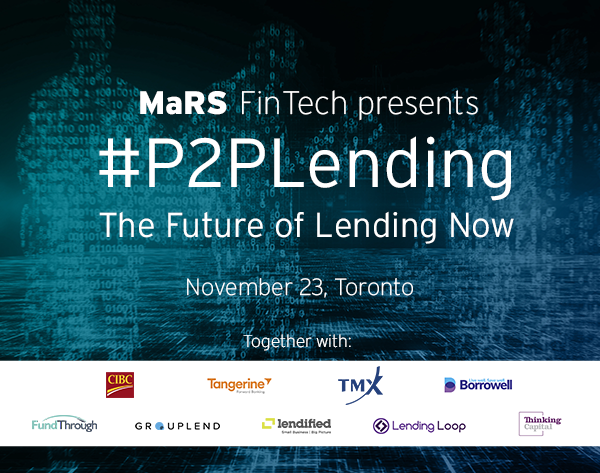 MaRS FinTech presents #P2PLending, The Future of Lending Now. November 23, Toronto. Together with: CIBC, Tangerine, TMX, Borrowell, FundThrough, Grouplend, Lendified, Lending Loop and Thinking Capital.