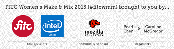 Sponsor banner, event sponsors FITC and Intel of Canada, venue sponsor Mozilla Foundation, organized by Pearl Chen and Caroline McGregor