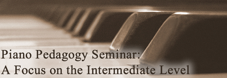 Piano Pedagogy Seminar: A Focus on the Intermediate Level