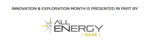 Innovation and Exploration Month is presented in part by: All Energy Solar
