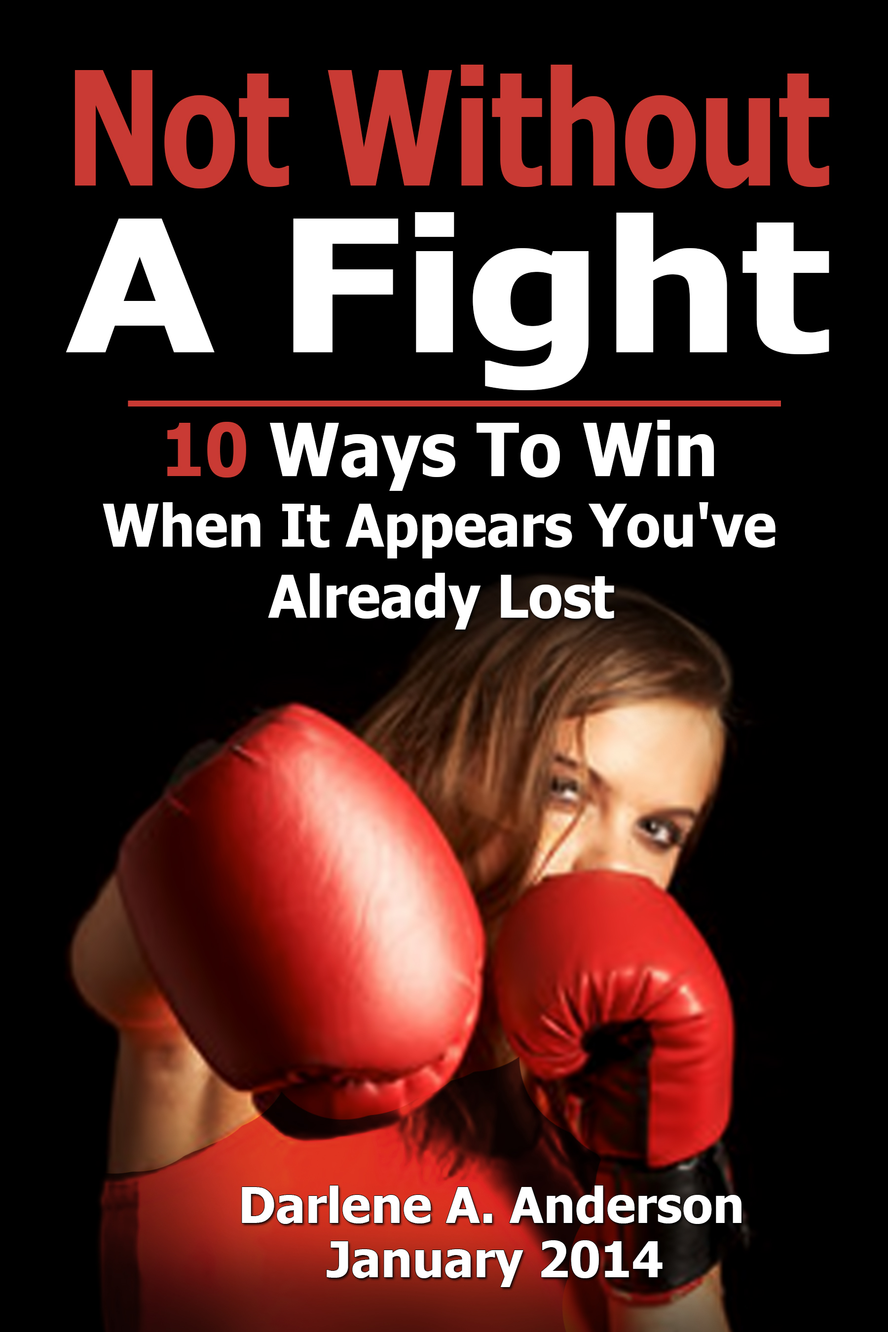ot Without A Fight….10 Ways To Win When It Appears You've Already Lost, Darlene A. Anderson