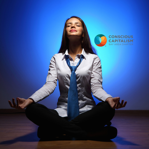 Mindfulness In Business Conscious Capitalism Bay Area