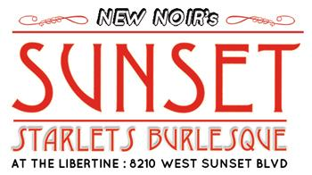 New Noir @ The Libertine presents SUNSET STARLETS BURLESQUE
