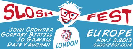 SLOSHFEST EUROPE IN LONDON!!! (John Crowder, Godfrey Birtill,...
