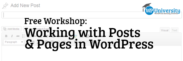 WPUniversity Workshop: Working with Posts & Pages