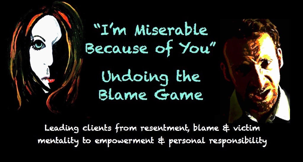 I'm Miserable Because of You: UNDOING THE BLAME GAME