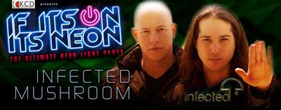 IF ITS ON ITS NEON - INFECTED MUSHROOM @ CLUB CINEMA