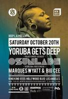 "10/20 ""YORUBA GETS DEEP"" w OSUNLADE, MARQUES WYATT, & BIG..."