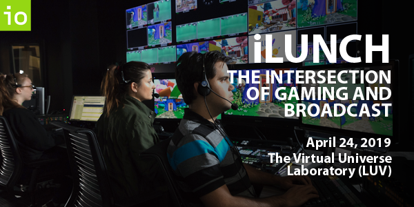 iLunch - Intersection of Gaming and Broadcast - April 24 2019