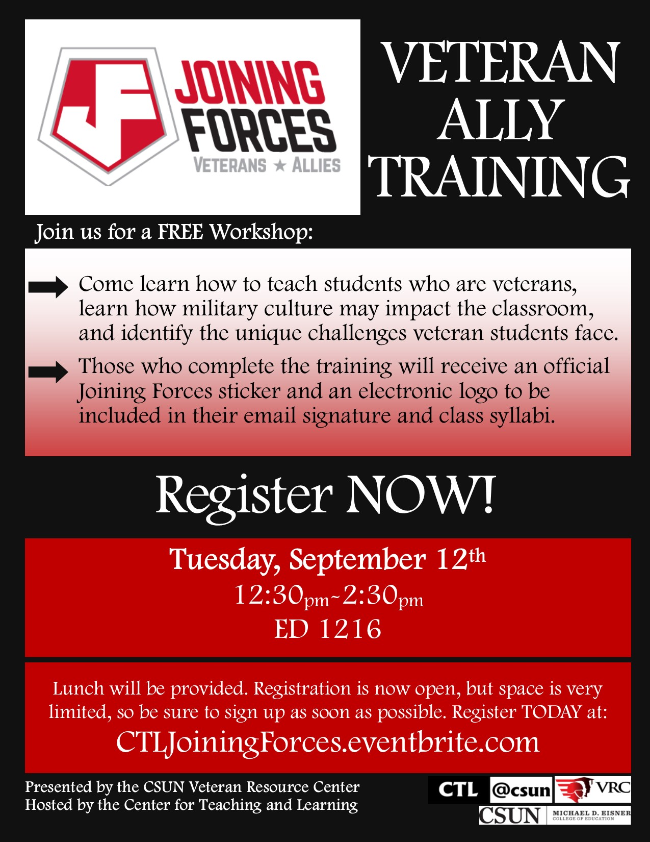 Join us for a FREE workshop: Come learn how to teach students who are veterans, learn how military culture may impact the classroom, and identify the unique challenges veteran students face. Those who complete the training will receive an official Joining Forces sticker and an electronic logo to be included in their email signature and class syllabi. Tuesday, September 12th. 12:30pm to 2:30pm. ED1216. Lunch will be provided. Registration is limited, so sign up as soon as possible. Presented by the CSUN Veteran Resource Center. Hosted by the Center for Teaching and Learning.