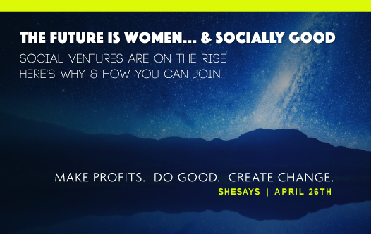 SheSays Boulder- New economy and women led business - social venture heroes
