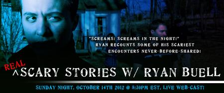 REAL SCARY STORIES WITH RYAN BUELL (OCTOBER 16TH, 2012)