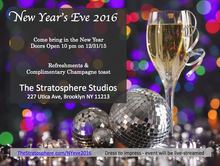 Come and bring in the New Year Doors Open 10 pm on 12/31/15 Refreshments & Complimentary Champagne toast  The Stratosphere Studios  227 Utica Ave, Brooklyn NY 11213  Dress to impress events will be live-streamed