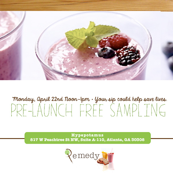 Your sip could help save lives. 		Pre-Launch Free Sampling  		Monday, April 22nd Noon-1pm 		Hypepotamus, 817 W Peachtree St NW, Suite A-110, Atlanta, GA 30308