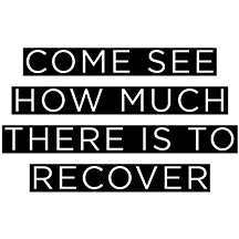 Come See How Much There Is To Recover