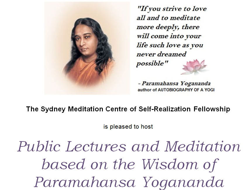 The Sydney Meditation Centre of Self-Realization Fellowship is pleased to host Public Lectures and Meditation based on the Wisdom of Paramahansa Yogananda