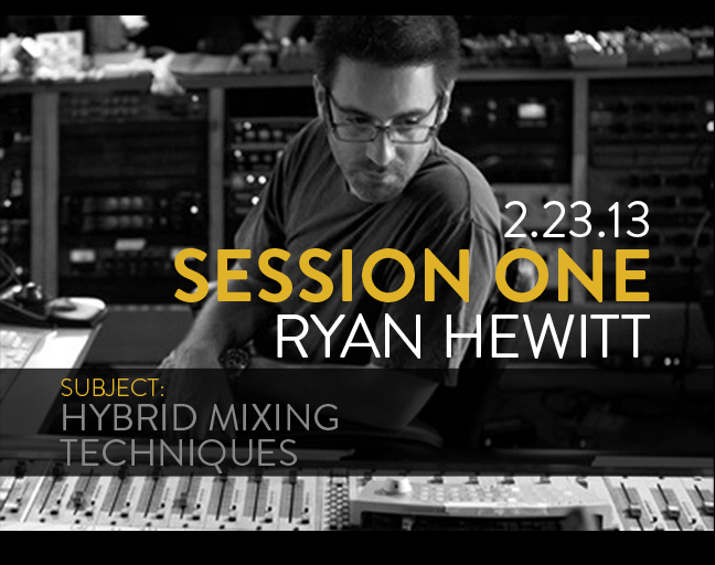 Session One with Ryan Hewitt: Hybrid Mixing Techniques