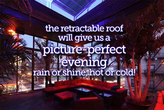 the retractable roof will give us a picture-perfect evening - rain or shine, hot or cold!