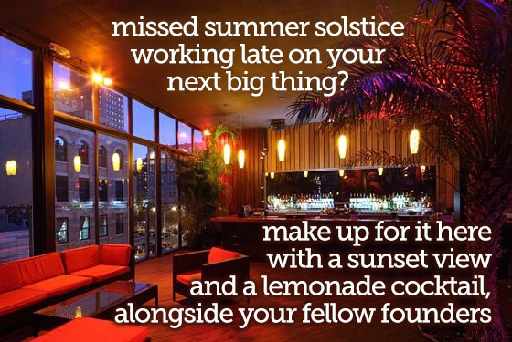 Missed summer solstice working late on your Next Big Thing?  Make up for it here with a sunset view and a lemonade cocktail, alongside your fellow founders!