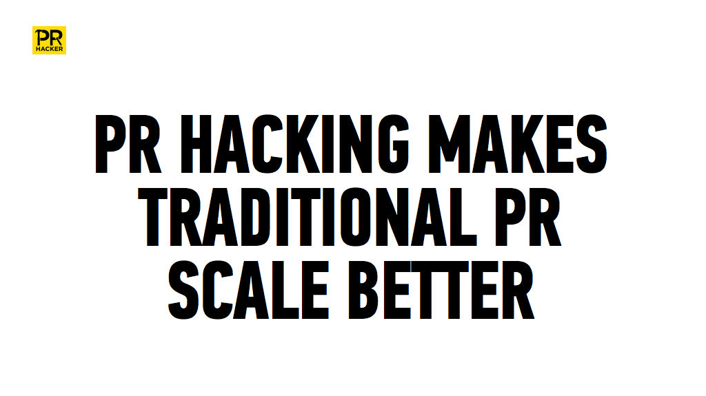 PR Hacking Makes Traditional PR Scale Better