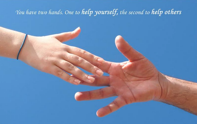 You have two hands. One to help yourself, the other to help others.