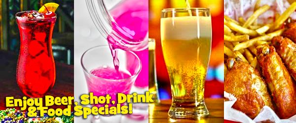 Enjoy Beer, Shot, Drink & Food Specials!