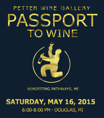 "Join us as Petter Wine Gallery presents ""PASSPORT TO WINE"" benefiting Pathways, MI"