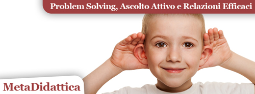 Problem Solving Strategico a Scuola, Ascolto Attivo e Relazioni Efficaci