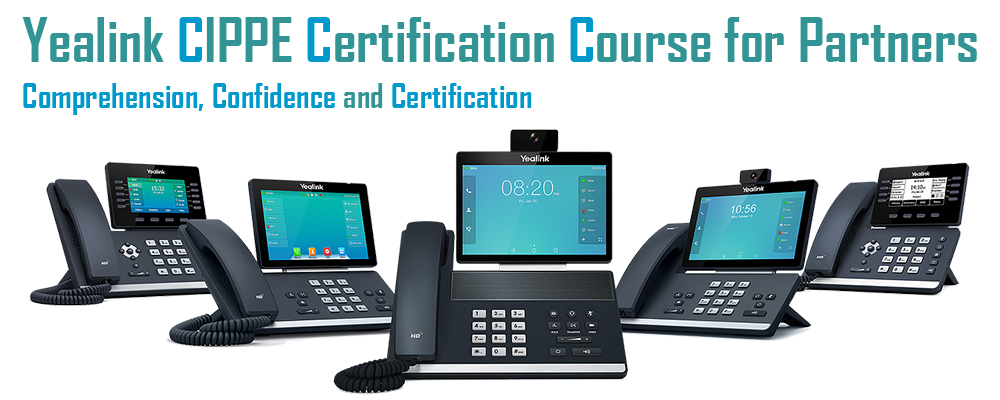 Yealink CIPPE Certification Course for Partners