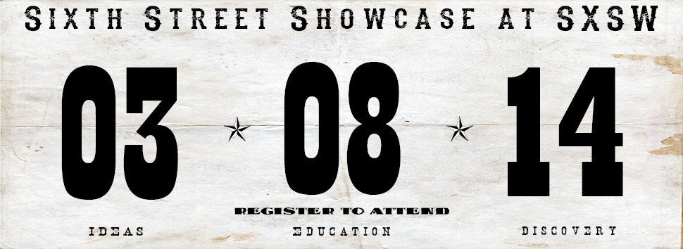 Save the Date - Sixth Street Showcase at SXSW, March 8th, 2014