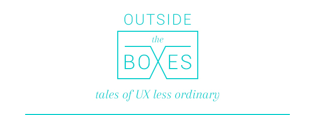 Outside the Boxes - tales of UX less ordinary