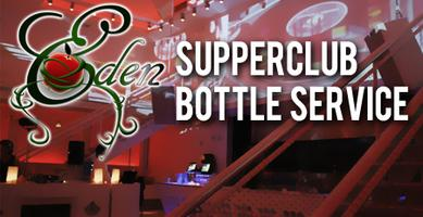 EDEN Supperclub Bottle Service - Saturday