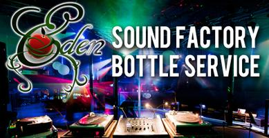 EDEN Sound Factory Bottle Service - Friday