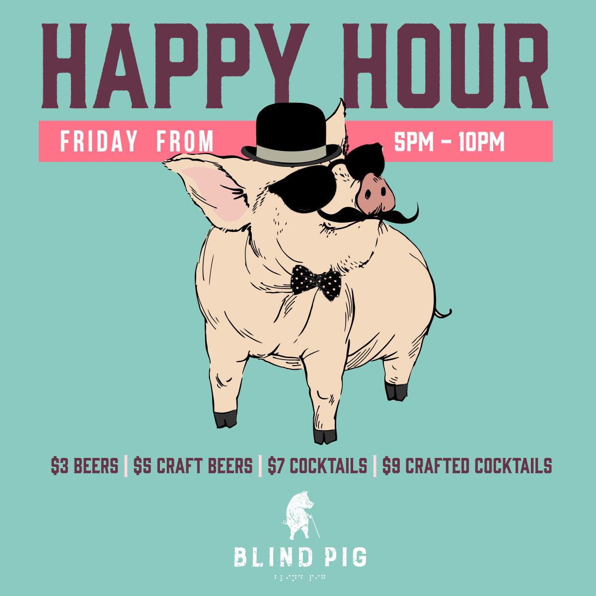 BLIND PIG HAPPY HOUR - FRIDAYS