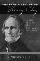The Family Legacy of Henry Clay: In the Shadow of a...