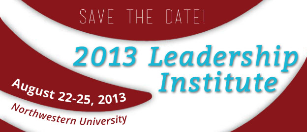 Save the date for the 2013 Leadership Institute: August 22-25, 2013