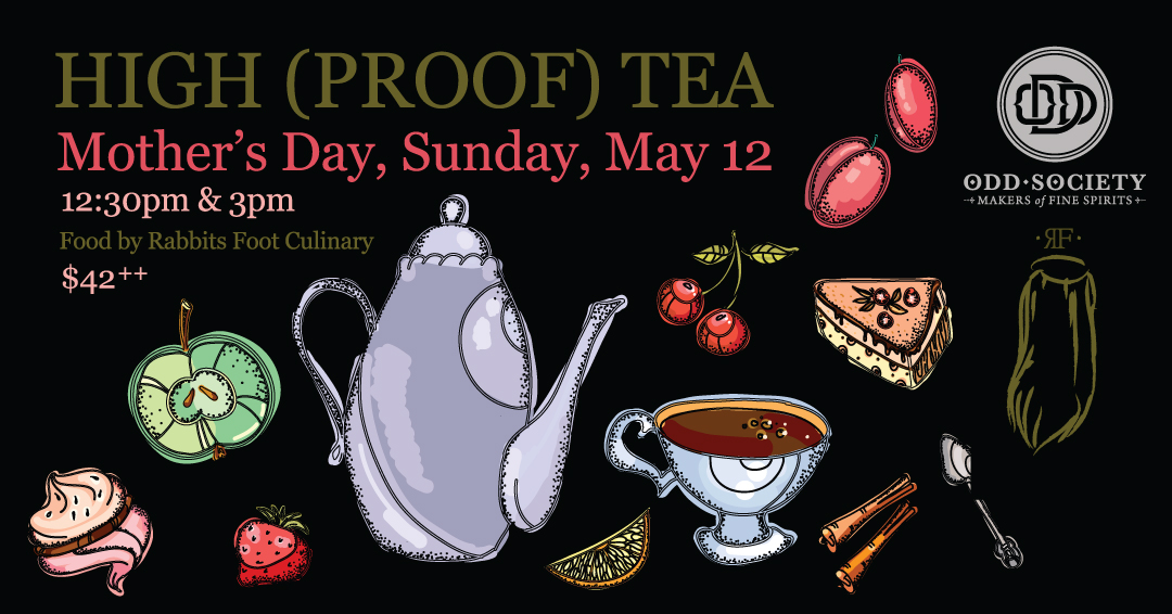 Odd Society High Proof Tea Mother's Day May 12, 2019