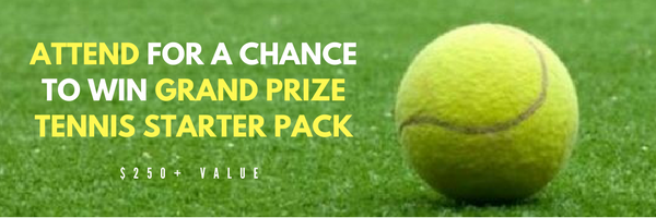 Attend for a chance to WIN Grand Prize Tennis Starter Pack