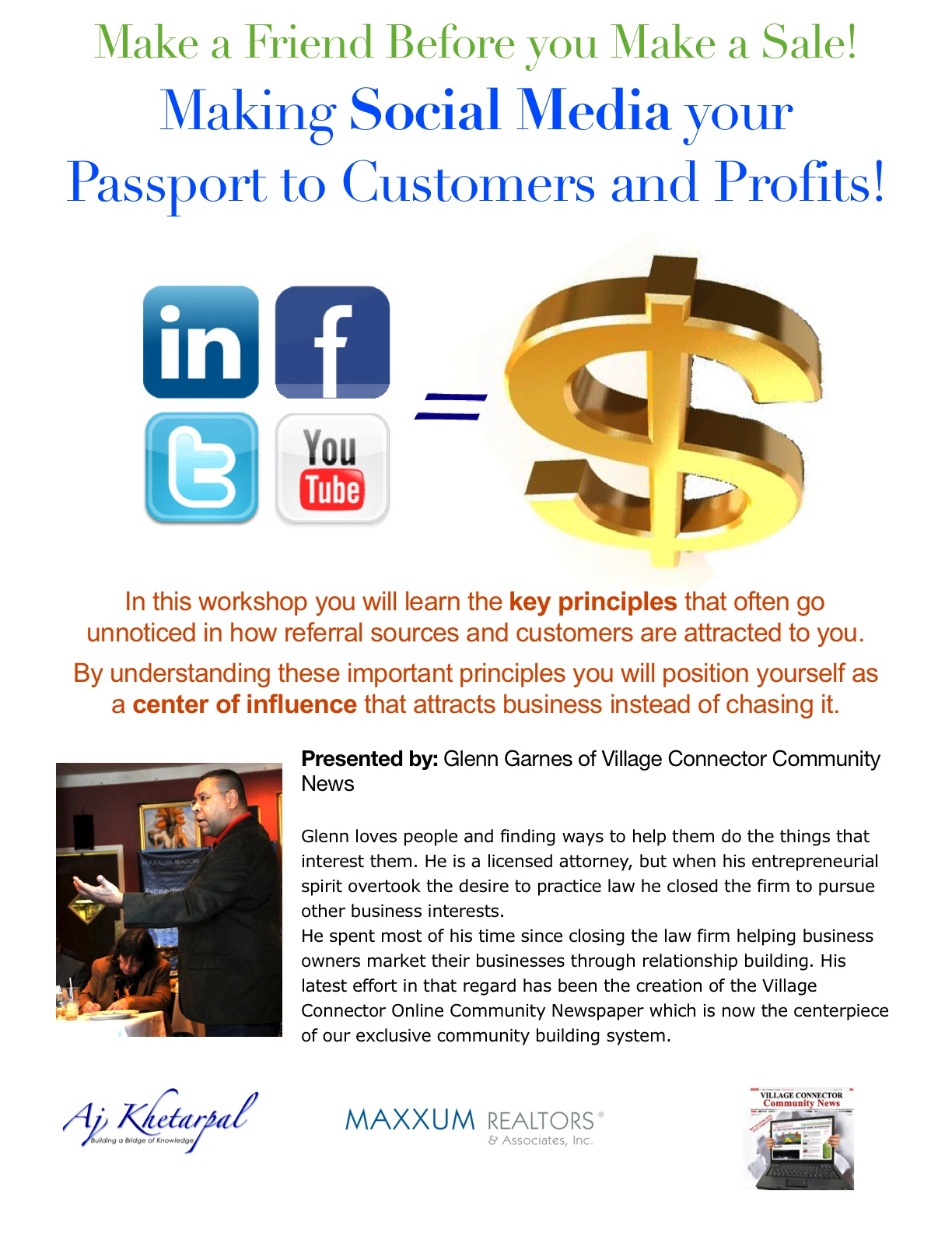 Make a Friend Before you Make a Sale! Making Social Media your Passport to Customers and Profits! In this workshop you will learn the key principles that often go unnoticed in how referral sources and customers are attracted to you.  By understanding these important principles you will position yourself as a center of influence that attracts business instead of chasing it.