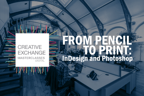 FROM PENCIL TO PRINT: InDesign and Photoshop